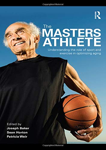 The Masters Athlete: Understanding the Role of Sport and Exercise in Optimizing Aging
