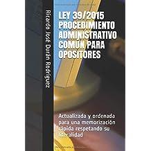 LEY 39/2015 PROCEDIMIENTO ADMINISTRATIVO COMÚN PARA OPOSITORES: Ordenada para una memorización rápida respetando su literalidad (Colección Memorización Rápida)
