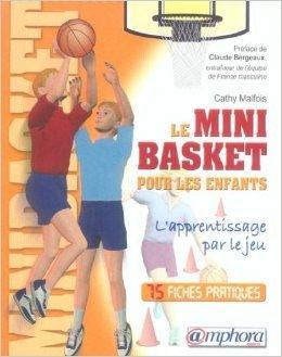 Le minibasket pour les enfants : L'apprentissage par le jeu de Cathy Malfois,Claude Bergeaud (Prface) ( 15 mars 2006 )