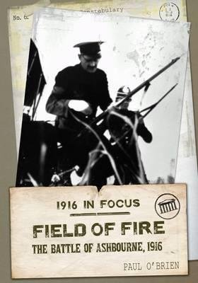 [ Field Of Fire The Battle Of Ashbourne, 1916 ] By O'Brien, Paul ( Author ) Sep-2012 [ Paperback ] Field of Fire The Battle of Ashbourne, 1916