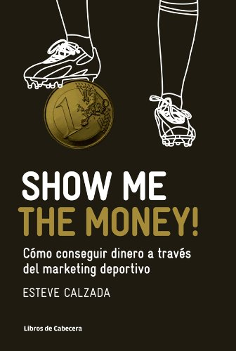 Show Me the Money!: Cómo conseguir dinero a través del marketing deportivo (Manuales de gestión) por Esteve Calzada