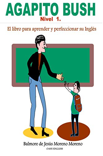 Agapito Bush: El libro para aprender y perfeccionar su Inglés Nivel Uno por balmores de Jesús Moreno Moreno