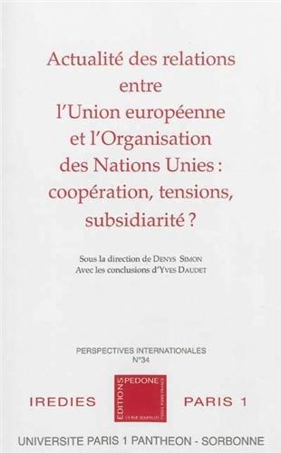 Actualit des relations entre l'Union europenne et l'Organisation des Nations Unies : coopration, tensions, subsidiarit ?