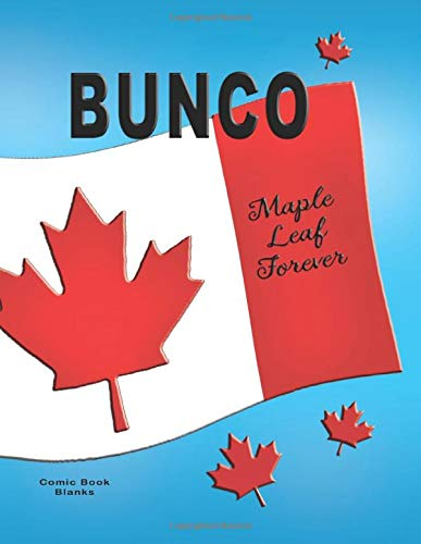 Bunco Maple Leaf Forever: Blank form score sheet notebook for the popular card game Bunco. Four games per page score sheet with Canadian Theme. -