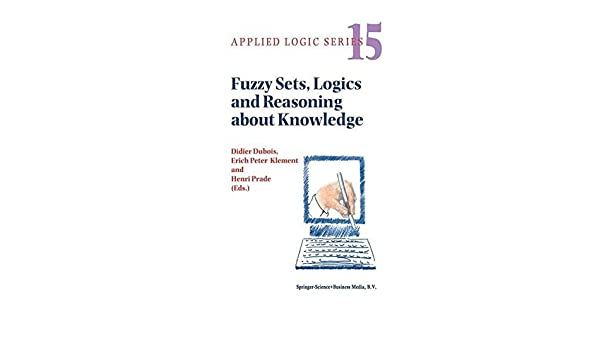 Fuzzy Sets, Logics and Reasoning about Knowledge (APPLIED LOGIC SERIES Volume 15)