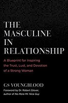 The Masculine in Relationship: A Blueprint for Inspiring the Trust, Lust, and Devotion of a Strong Woman (English Edition) van [Youngblood, GS]