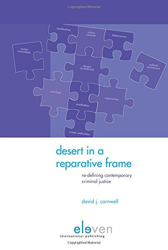 Desert in a Reparative Frame: Re-Defining Contemporary Criminal Justice by David J. Cornwell (2016-01-31)