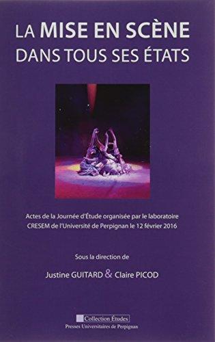 La mise en scène dans tous ses états : Actes de la journée d'étude organisée par le laboratoire CRESEM de l'université de Perpignan le 12 février 2016