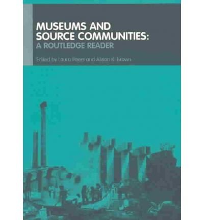 [(Museums and Source Communities: A Routledge Reader)] [Author: Laura Peers] published on (August, 2003)