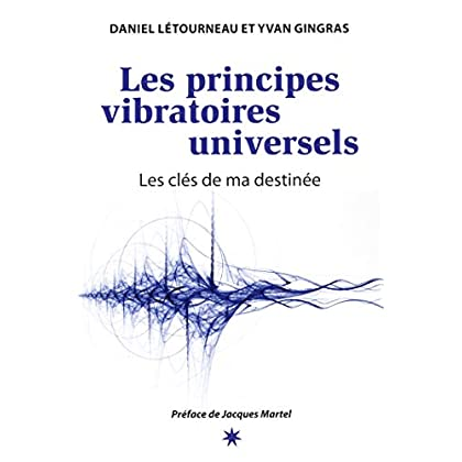 Les principes vibratoires universels - Les clés de ma destinée