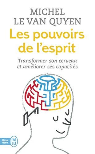 Les pouvoirs de l'esprit : Transformer son cerveau et améliorer ses capacités