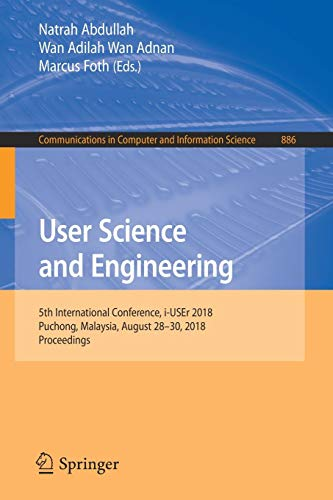 User Science and Engineering: 5th International Conference, i-USEr 2018, Puchong, Malaysia, August 28-30, 2018, Proceedings (Communications in Computer and Information Science, Band 886)