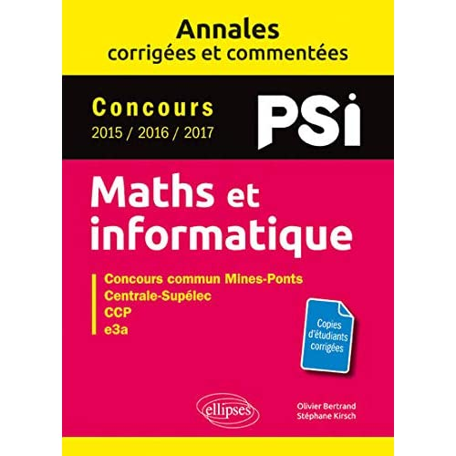 Maths et informatique. PSI. Annales corrigées et commentées