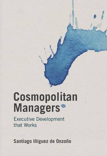 Cosmopolitan Managers: Executive Development that Works (IE Business Publishing)