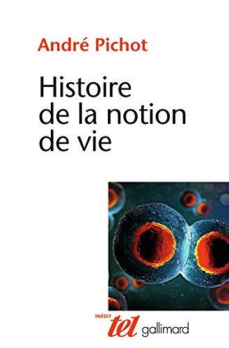Histoire de la notion de vie par André Pichot