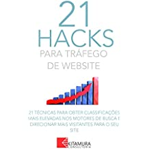 21 Hacks Para Tráfego De Website: 21 Técnicas Para Obter Classificações Mais Elevadas Nos Motores De Busca E Direcionar Mais Visitantes Para O Seu Site (Portuguese Edition)