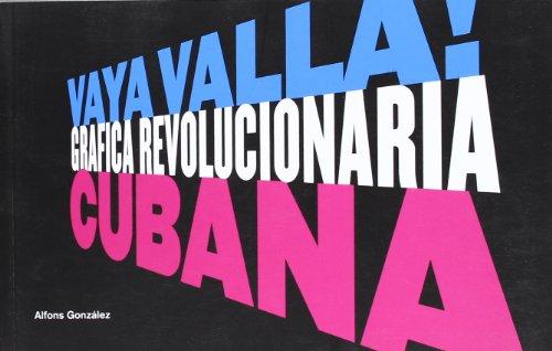 Vaya Valla! Gráfica revolucionaria cubana (Casa Amèrica) por Alfons González