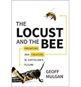[(The Locust and the Bee: Predators and Creators in Capitalism's Future)] [Author: Geoff Mulgan] published on (March, 2013)