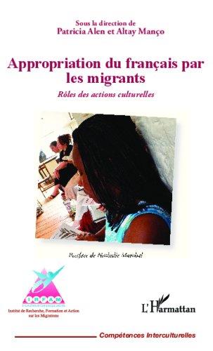 Appropriation du français par les migrants: Rôles des actions culturelles (Compétences interculturelles) par Altay Manço
