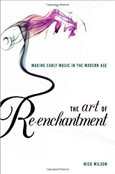 The Art of Re-enchantment: Making Early Music in the Modern Age by Nick Wilson (2013-11-27)