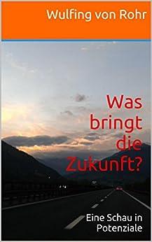 Was bringt die Zukunft?: Eine Schau in Potenziale (German Edition) par [von Rohr, Wulfing]