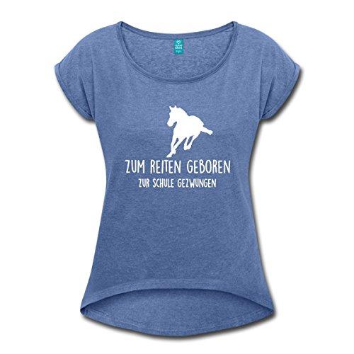 Spreadshirt Reiten Geboren Zur Schule Gezwungen Frauen T-Shirt mit gerollten Ärmeln, S, Denim meliert (Pferd-shirt)