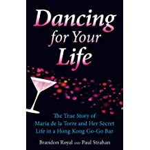 Dancing for Your Life: The True Story of Maria de la Torre and Her Secret Life in a Hong Kong Go-Go Bar