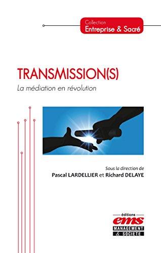 Transmission(s): La médiation en révolution (Entreprise et Sacré) par Pascal Lardellier