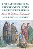 Pickpockets, Beggars and Ratcatchers: Life in the Victorian Underworld by Kellow Chesney (1970-01-01)