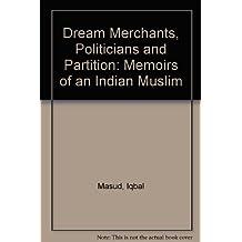 Dream Merchants, Politicians and Partition: Memoirs of an Indian Muslim