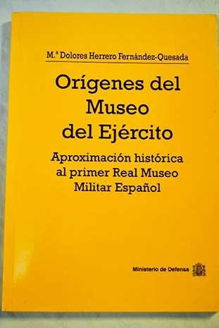 Orígenes del Museo del Ejército: aproximación histórica al primer Real Museo Militar Español por Mª Dolores HERRERO FERNÁNDEZ-QUESADA