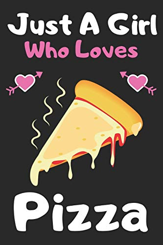 """Just a girl who loves Pizza: A Super Cute Pizza notebook journal or dairy 