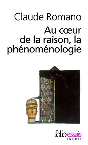 Au Coeur De LA Raison, LA Phenomenologie (Folio Essais) par Claude Romano