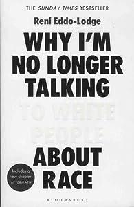 Why I'm No Longer Talking to White People About Race par Reni Eddo-Lodge