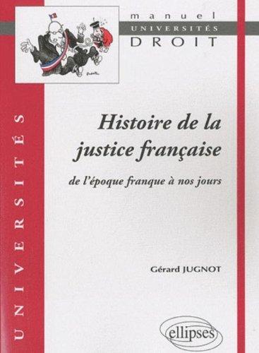 Histoire de la Justice Franaise de l'Epoque Franque a Nos Jours