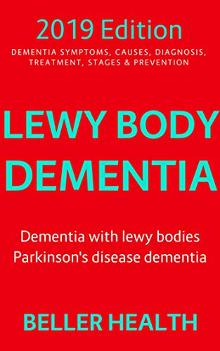 Lewy Body Dementia (2019): Dementia with Lewy Bodies (DLB) | Parkinson's Disease Dementia (PDD) (Dementia Symptoms, Causes, Diagnosis, Treatment, Stages & Prevention Book 3) (English Edition)