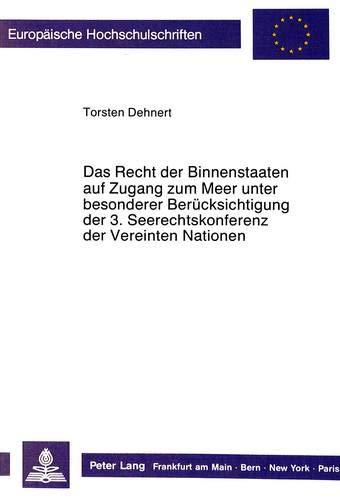 Das Recht der Binnenstaaten auf Zugang zum Meer unter besonderer Berücksichtigung der 3. Seerechtskonferenz der Vereinten Nationen (Europäische ... / Series 2: Law / Série 2: Droit, Band 819)
