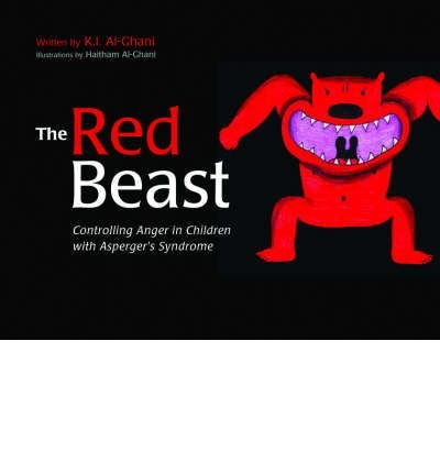 The Red Beast: Controlling Anger in Children with Asperger's Syndrome[ THE RED BEAST: CONTROLLING ANGER IN CHILDREN WITH ASPERGER'S SYNDROME ] by Al-Ghani, K. I. (Author ) on Jan-01-2008 Hardcover