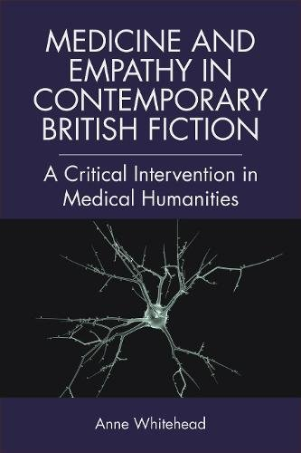 Medicine and Empathy in Contemporary British Fiction: A Critical Intervention in Medical Humanities (Edinburgh Critical Studies in Modernism, Drama and Performance) (Medical Humanities)