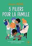 5 piliers pour la famille - Les fondements d'une éducation juste et empathique