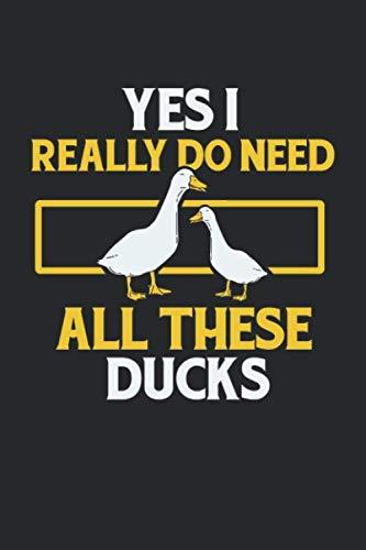 Yes I Really Do Need All These Ducks: Enten Notizbuch / Tagebuch / Heft mit Blanko Seiten. Notizheft mit Weißen Blanken Seiten, Malbuch, Journal, Sketchbuch, Planer für Termine oder To-Do-Liste. -
