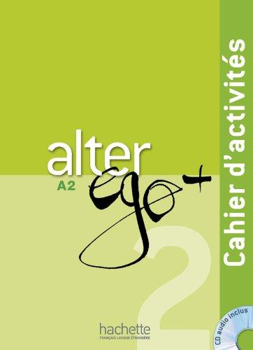 Alter ego. Cahier d'activités. Per le Scuole superiori. Con CD Audio: Alter Ego. Niveau A2+ . Cahier D'Exercices