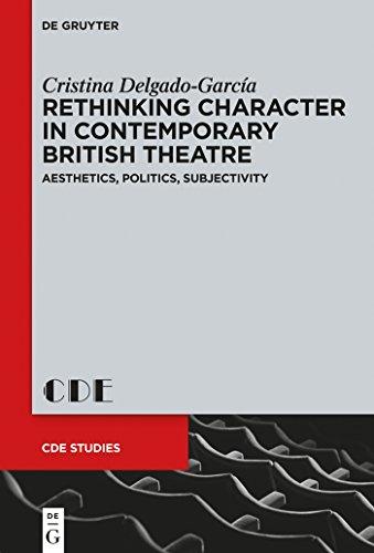 Rethinking Character in Contemporary British Theatre: Aesthetics, Politics, Subjectivity (Contemporary Drama in English Studies)