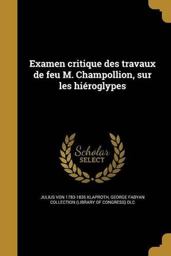 Examen Critique Des Travaux de Feu M. Champollion, Sur Les Hieroglypes