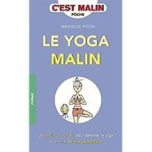 Le yoga malin: Les meilleurs conseils pour démarrer le yoga et profiter de tous ses bienfaits