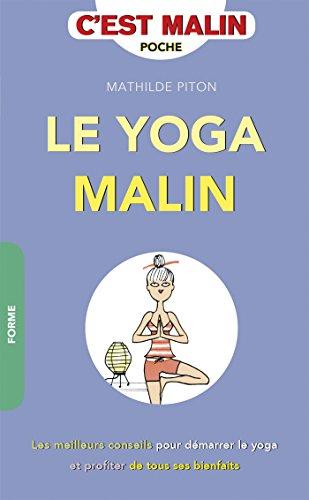 Le yoga malin: Les meilleurs conseils pour dmarrer le yoga et profiter de tous ses bienfaits