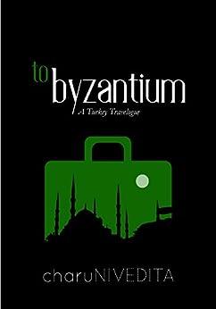 To Byzantium: A Turkey Travelogue by [Nivedita, Charu]