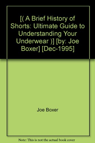 [( A Brief History of Shorts: Ultimate Guide to Understanding Your Underwear )] [by: Joe Boxer] [Dec-1995] (Boxer Joe Boxer Briefs)