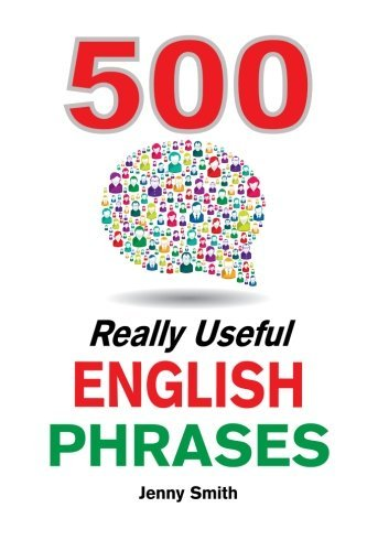 500 Really Useful English Phrases: From Intermediate to Advanced (Really Useful Phrases) (Volume 1) by Jenny Smith (2014-03-05)