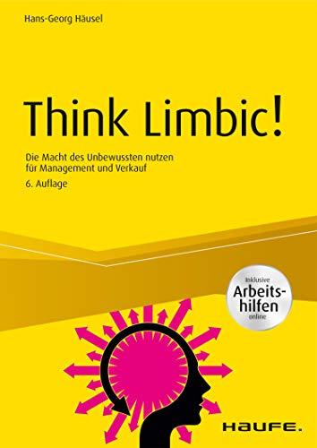 Think Limbic! - inkl. Arbeitshilfen online: Die Macht des Unbewussten nutzen für Management und Verkauf (Haufe Fachbuch 10109)
